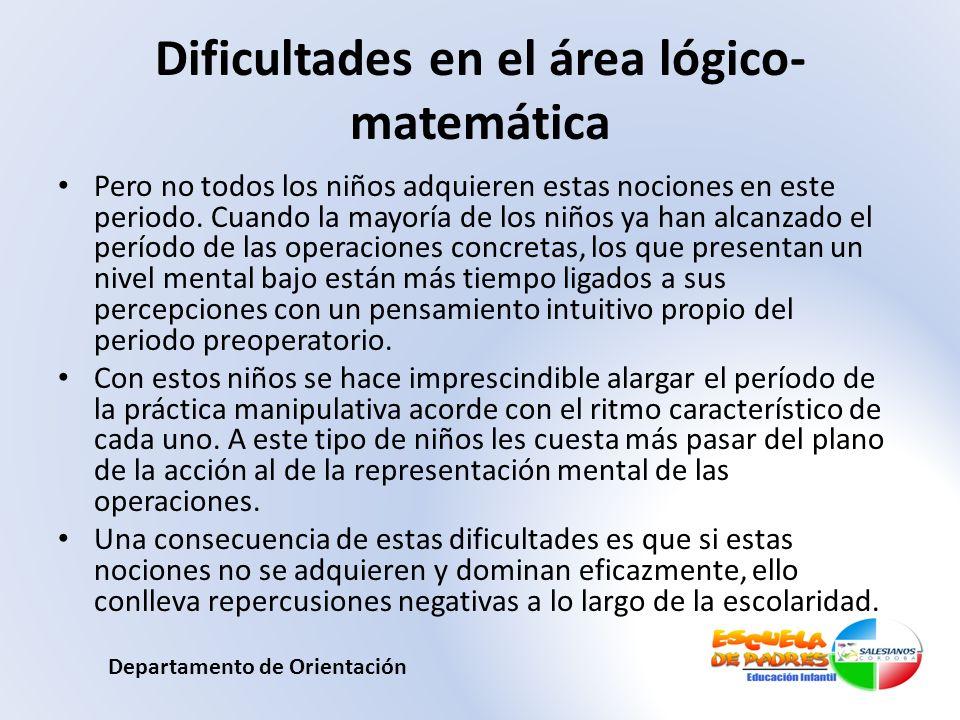 Dificultades en el área lógico- matemática Pero no todos los niños adquieren estas nociones en este periodo. Cuando la mayoría de los niños ya han alc
