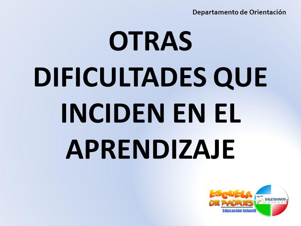 OTRAS DIFICULTADES QUE INCIDEN EN EL APRENDIZAJE Departamento de Orientación