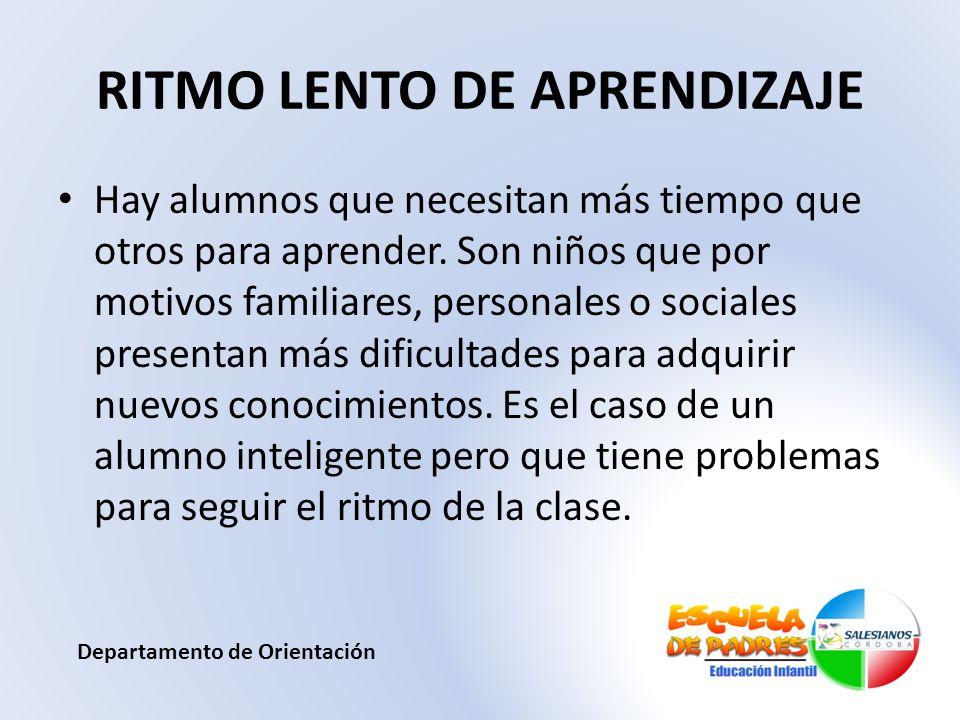 RITMO LENTO DE APRENDIZAJE Hay alumnos que necesitan más tiempo que otros para aprender. Son niños que por motivos familiares, personales o sociales p