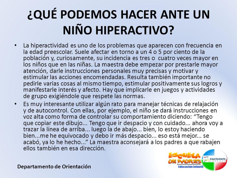 ¿QUÉ PODEMOS HACER ANTE UN NIÑO HIPERACTIVO? La hiperactividad es uno de los problemas que aparecen con frecuencia en la edad preescolar. Suele afecta