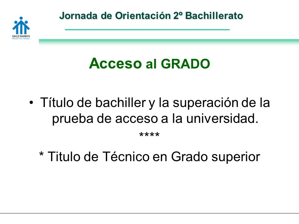 Jornada de Orientación 2º Bachillerato Acceso al GRADO Título de bachiller y la superación de la prueba de acceso a la universidad.
