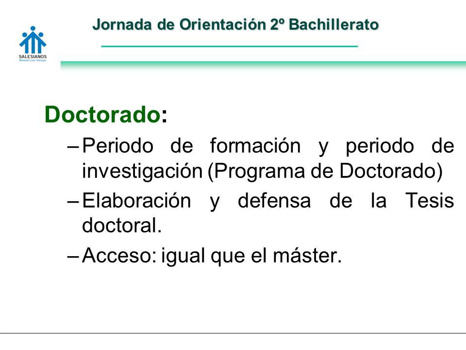 Jornada de Orientación 2º Bachillerato Doctorado: –Periodo de formación y periodo de investigación (Programa de Doctorado) –Elaboración y defensa de la Tesis doctoral.