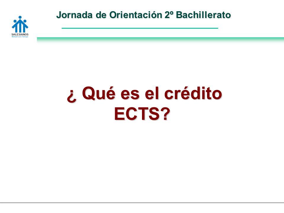 Jornada de Orientación 2º Bachillerato ¿ Qué es el crédito ECTS ¿ Qué es el crédito ECTS