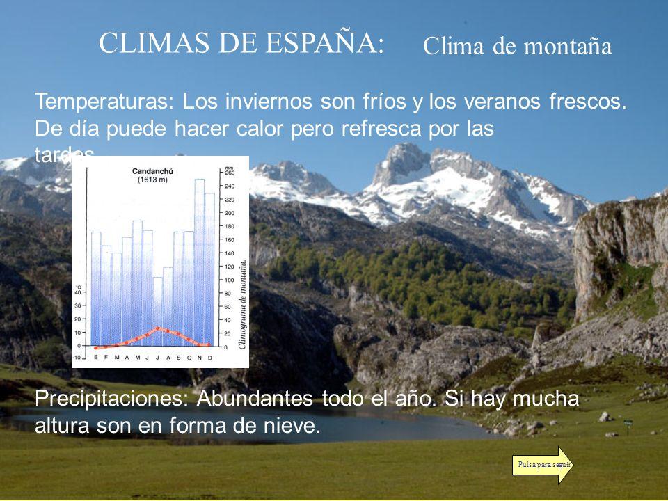 CLIMAS DE ESPAÑA: Clima de montaña Temperaturas: Los inviernos son fríos y los veranos frescos. De día puede hacer calor pero refresca por las tardes.