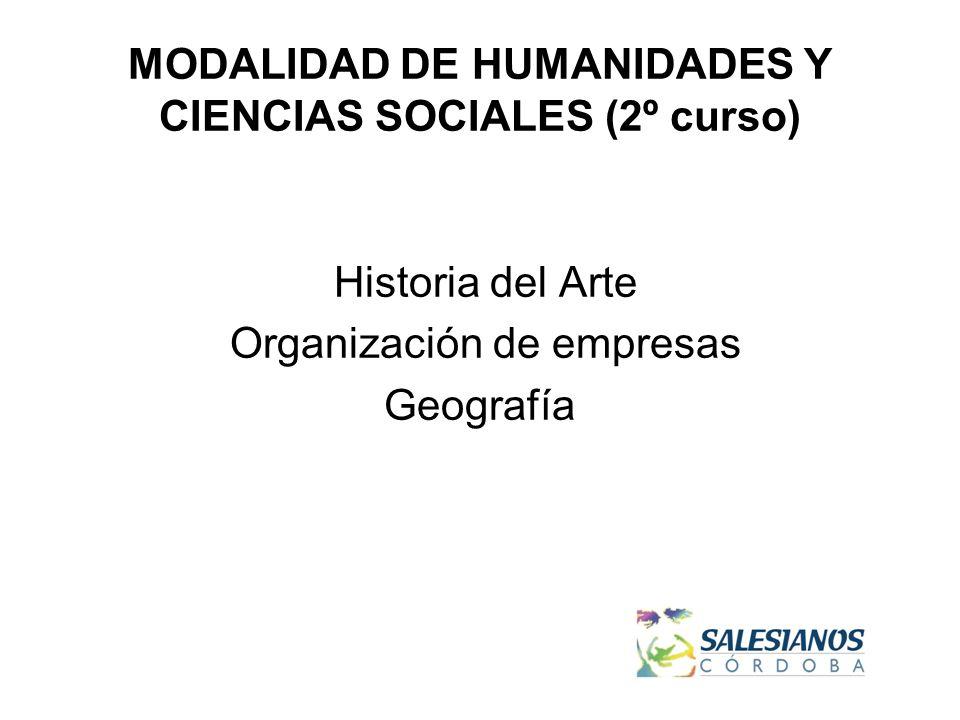 MODALIDAD DE HUMANIDADES Y CIENCIAS SOCIALES (2º curso) Historia del Arte Organización de empresas Geografía
