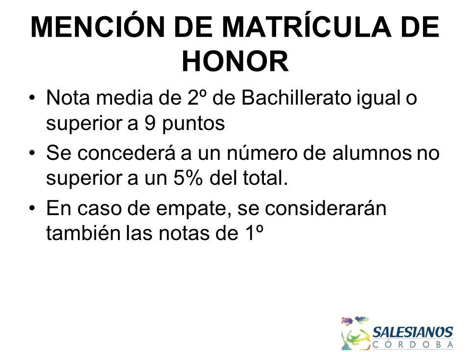 MENCIÓN DE MATRÍCULA DE HONOR Nota media de 2º de Bachillerato igual o superior a 9 puntos Se concederá a un número de alumnos no superior a un 5% del total.