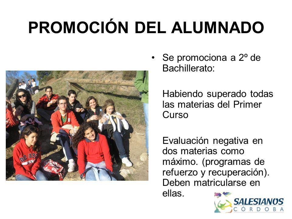PROMOCIÓN DEL ALUMNADO Se promociona a 2º de Bachillerato: Habiendo superado todas las materias del Primer Curso Evaluación negativa en dos materias como máximo.