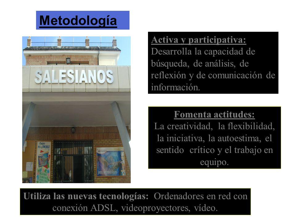 Metodología Activa y participativa: Desarrolla la capacidad de búsqueda, de análisis, de reflexión y de comunicación de información.