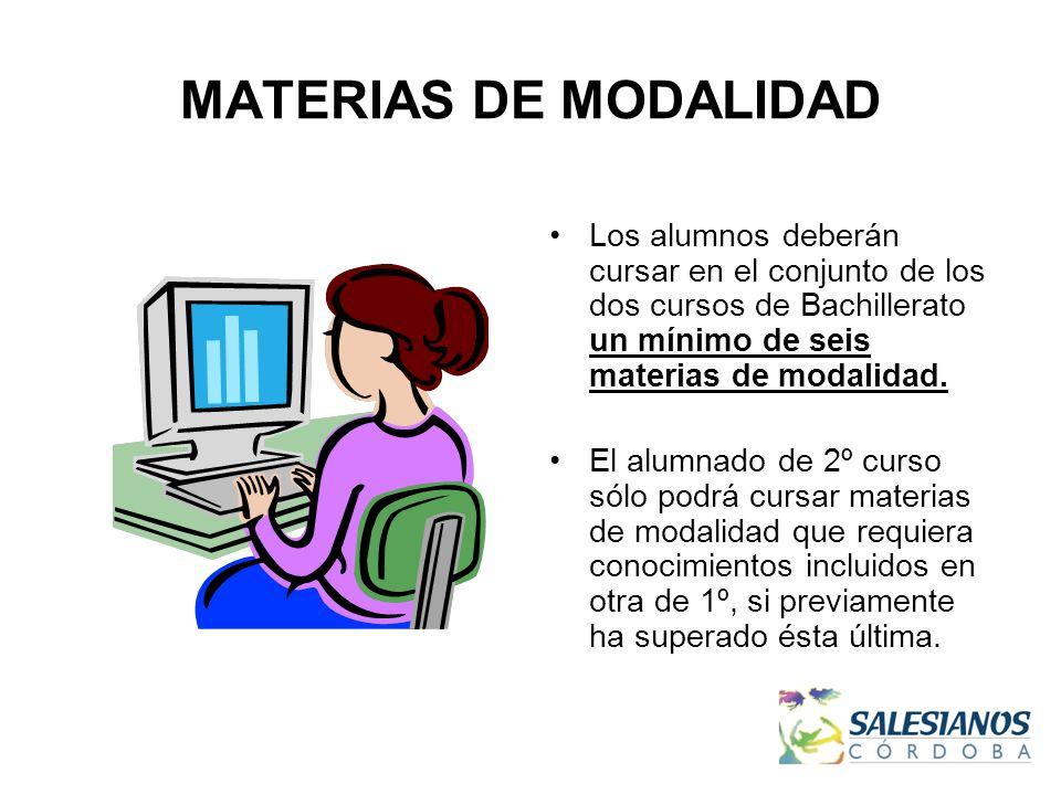 MATERIAS DE MODALIDAD Los alumnos deberán cursar en el conjunto de los dos cursos de Bachillerato un mínimo de seis materias de modalidad.