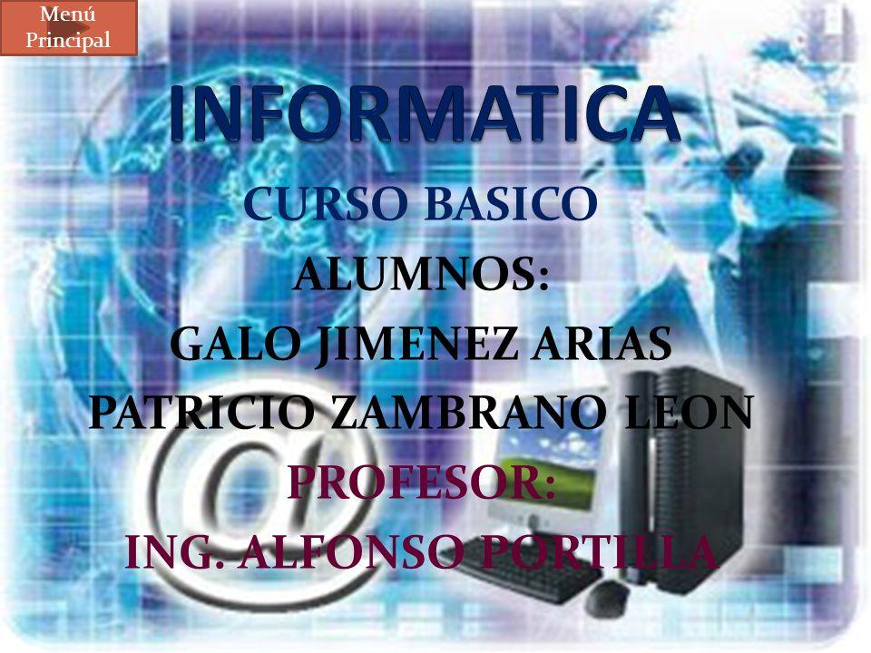 CURSO BASICO ALUMNOS: GALO JIMENEZ ARIAS PATRICIO ZAMBRANO LEON PROFESOR: ING. ALFONSO PORTILLA Menú Principal