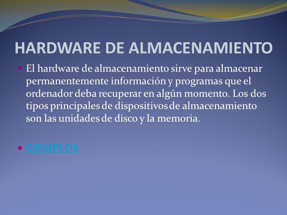 HARDWARE DE ALMACENAMIENTO El hardware de almacenamiento sirve para almacenar permanentemente información y programas que el ordenador deba recuperar