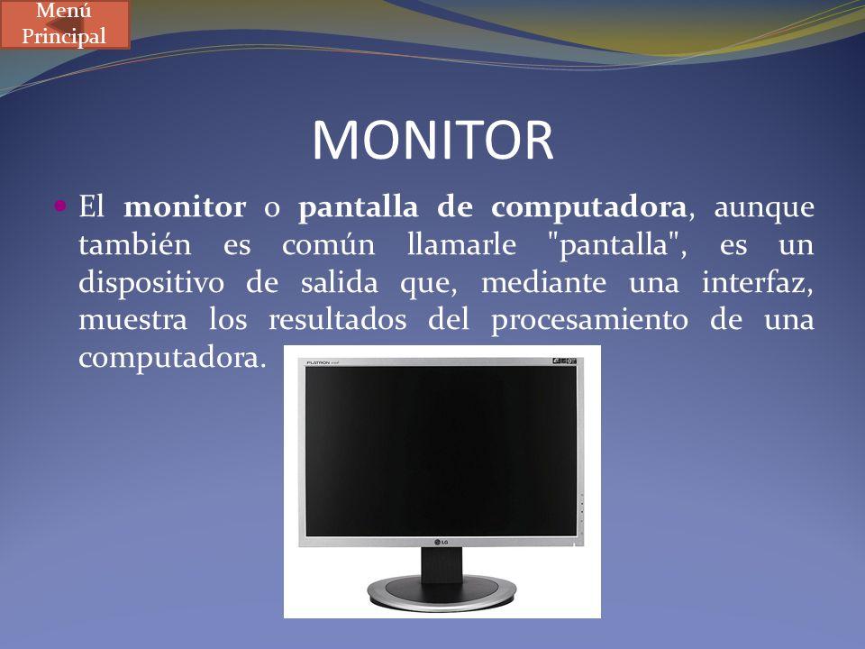 MONITOR El monitor o pantalla de computadora, aunque también es común llamarle
