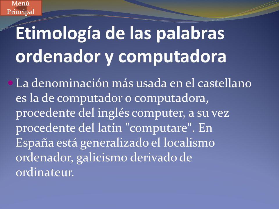 Etimología de las palabras ordenador y computadora La denominación más usada en el castellano es la de computador o computadora, procedente del inglés