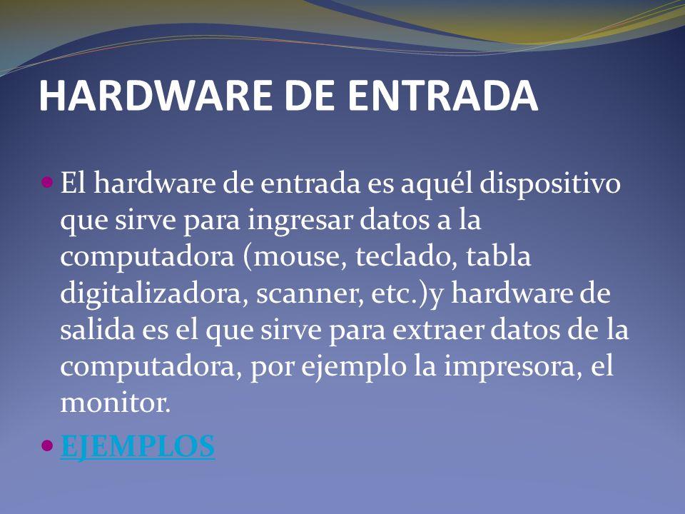 HARDWARE DE ENTRADA El hardware de entrada es aquél dispositivo que sirve para ingresar datos a la computadora (mouse, teclado, tabla digitalizadora,