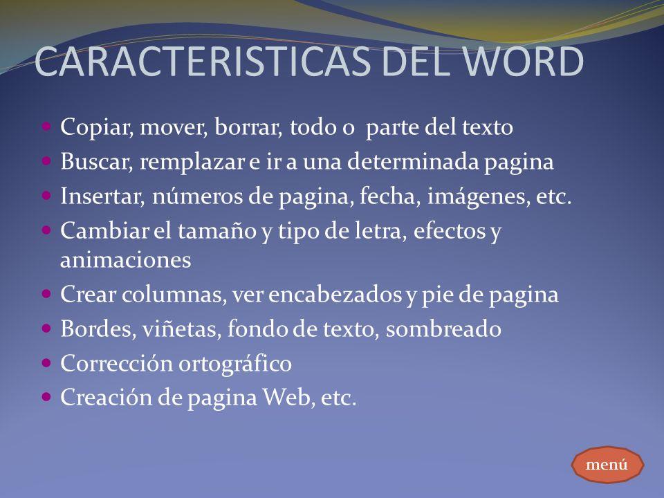 CARACTERISTICAS DEL WORD Copiar, mover, borrar, todo o parte del texto Buscar, remplazar e ir a una determinada pagina Insertar, números de pagina, fe