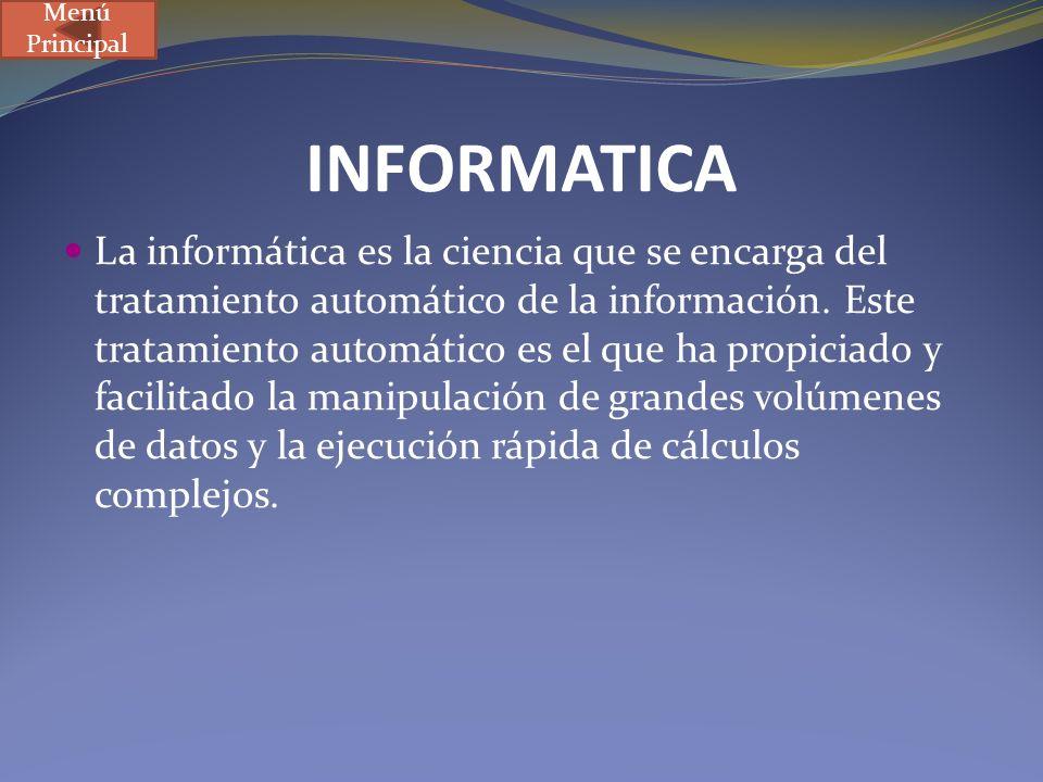INFORMATICA La informática es la ciencia que se encarga del tratamiento automático de la información. Este tratamiento automático es el que ha propici
