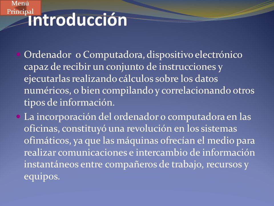 Introducción Ordenador o Computadora, dispositivo electrónico capaz de recibir un conjunto de instrucciones y ejecutarlas realizando cálculos sobre lo