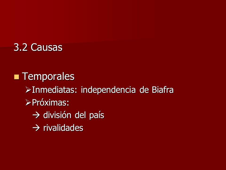 3.2 Causas Temporales Temporales Inmediatas: independencia de Biafra Inmediatas: independencia de Biafra Próximas: Próximas: división del país divisió