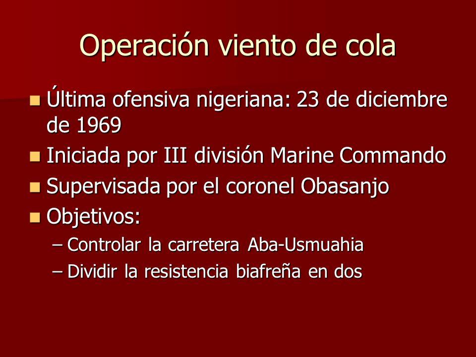 Operación viento de cola Última ofensiva nigeriana: 23 de diciembre de 1969 Última ofensiva nigeriana: 23 de diciembre de 1969 Iniciada por III divisi