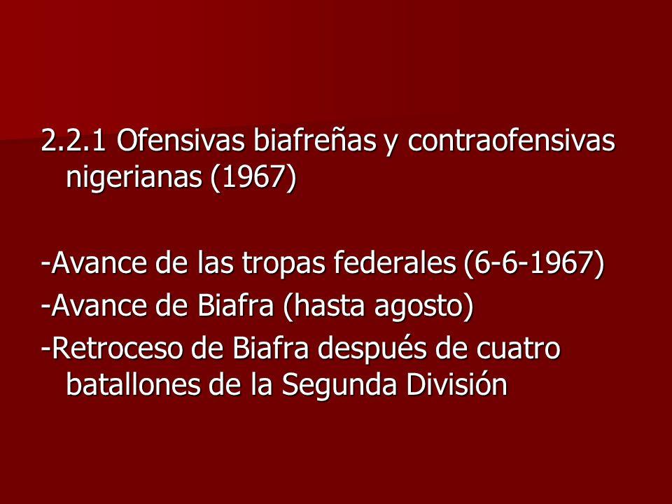 2.2.1 Ofensivas biafreñas y contraofensivas nigerianas (1967) -Avance de las tropas federales (6-6-1967) -Avance de Biafra (hasta agosto) -Retroceso d