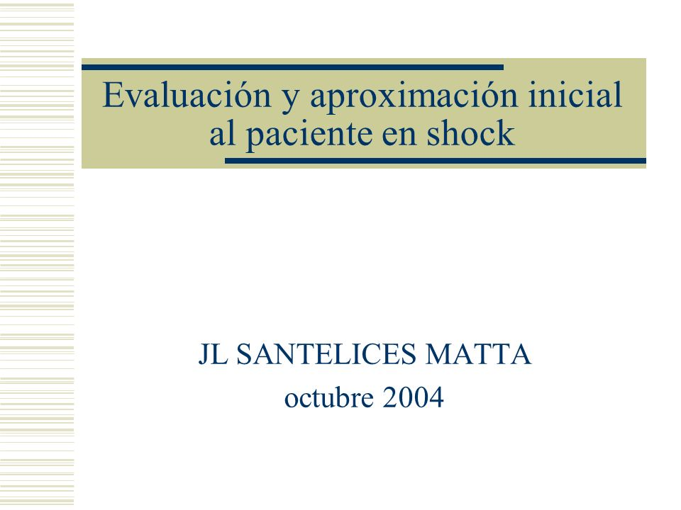 Evaluación y aproximación inicial al paciente en shock JL SANTELICES MATTA octubre 2004