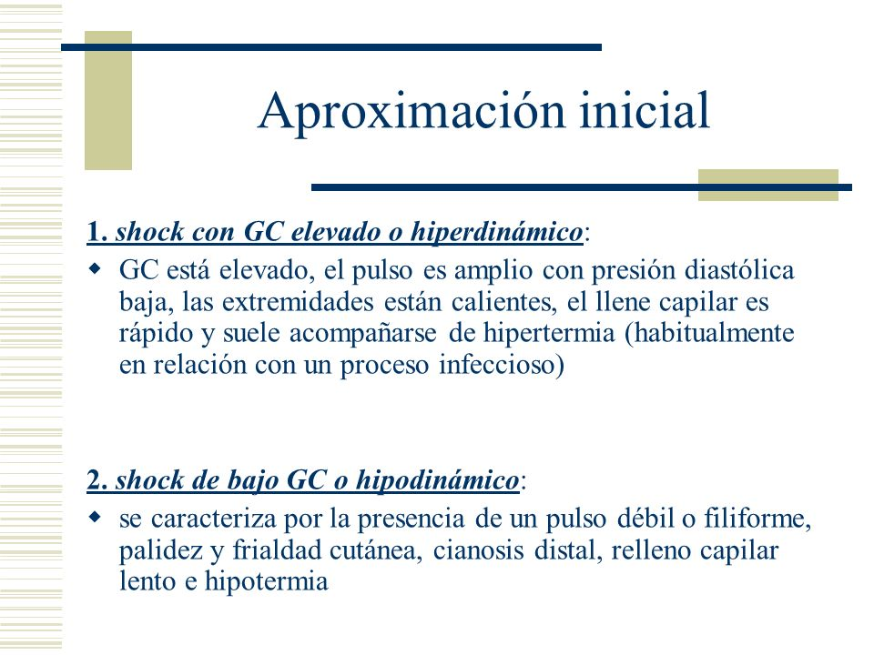 Aproximación inicial 1. shock con GC elevado o hiperdinámico: GC está elevado, el pulso es amplio con presión diastólica baja, las extremidades están