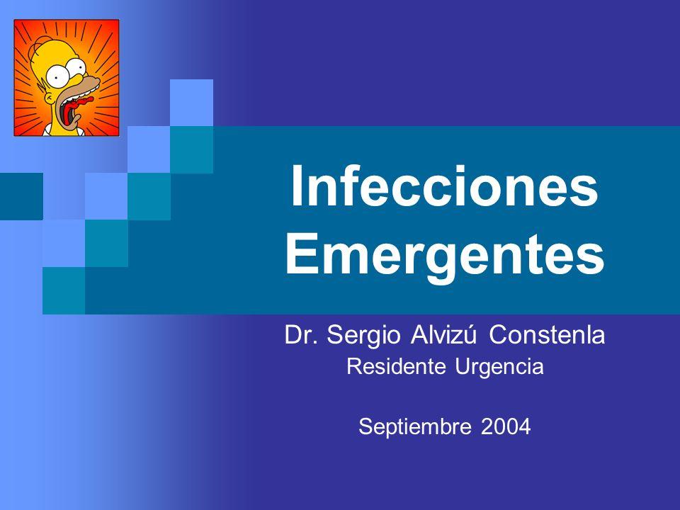 Infecciones Emergentes Dr. Sergio Alvizú Constenla Residente Urgencia Septiembre 2004