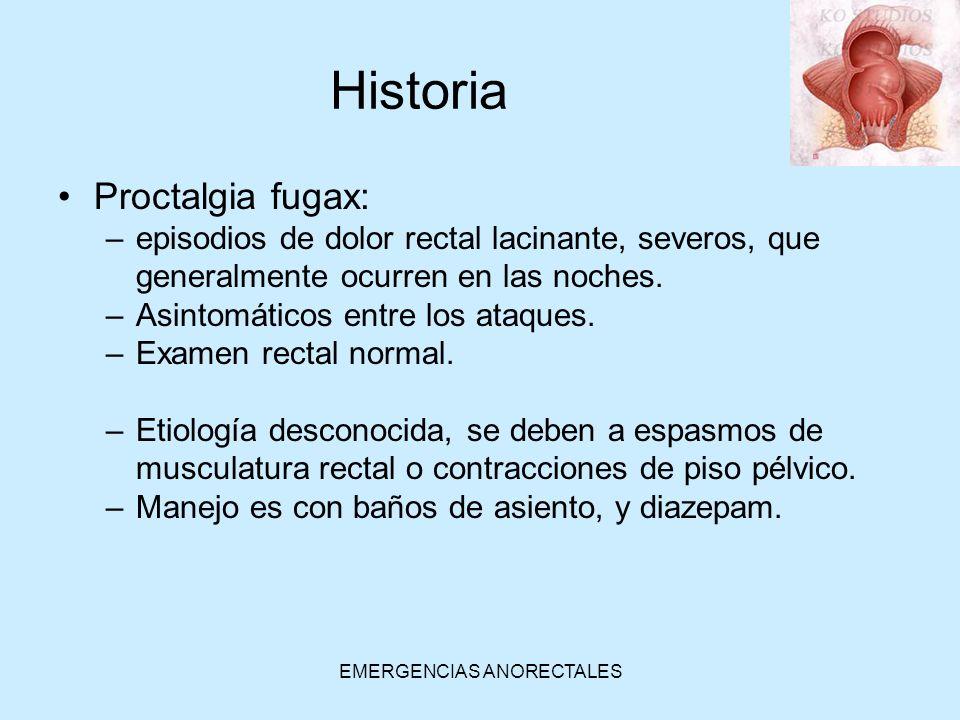 EMERGENCIAS ANORECTALES Proctalgia fugax: –episodios de dolor rectal lacinante, severos, que generalmente ocurren en las noches. –Asintomáticos entre