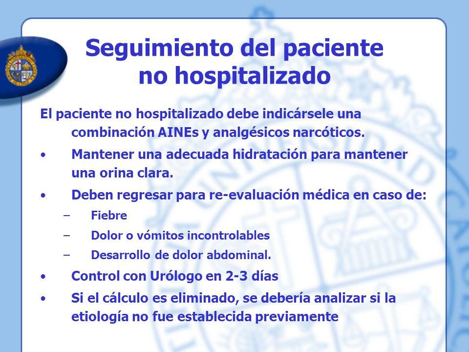 Seguimiento del paciente no hospitalizado El paciente no hospitalizado debe indicársele una combinación AINEs y analgésicos narcóticos. Mantener una a