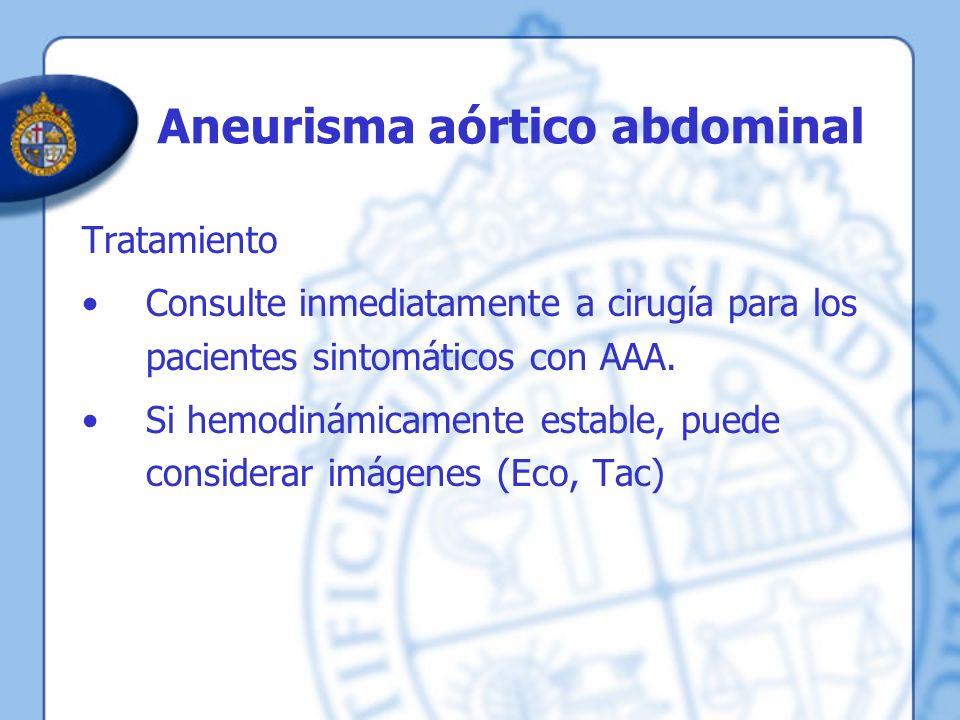Aneurisma aórtico abdominal Tratamiento Consulte inmediatamente a cirugía para los pacientes sintomáticos con AAA. Si hemodinámicamente estable, puede