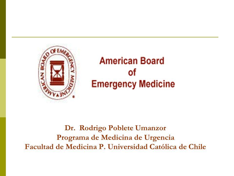 Dr. Rodrigo Poblete Umanzor Programa de Medicina de Urgencia Facultad de Medicina P. Universidad Católica de Chile