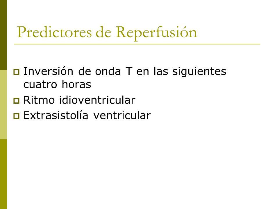 Predictores de Reperfusión Inversión de onda T en las siguientes cuatro horas Ritmo idioventricular Extrasistolía ventricular
