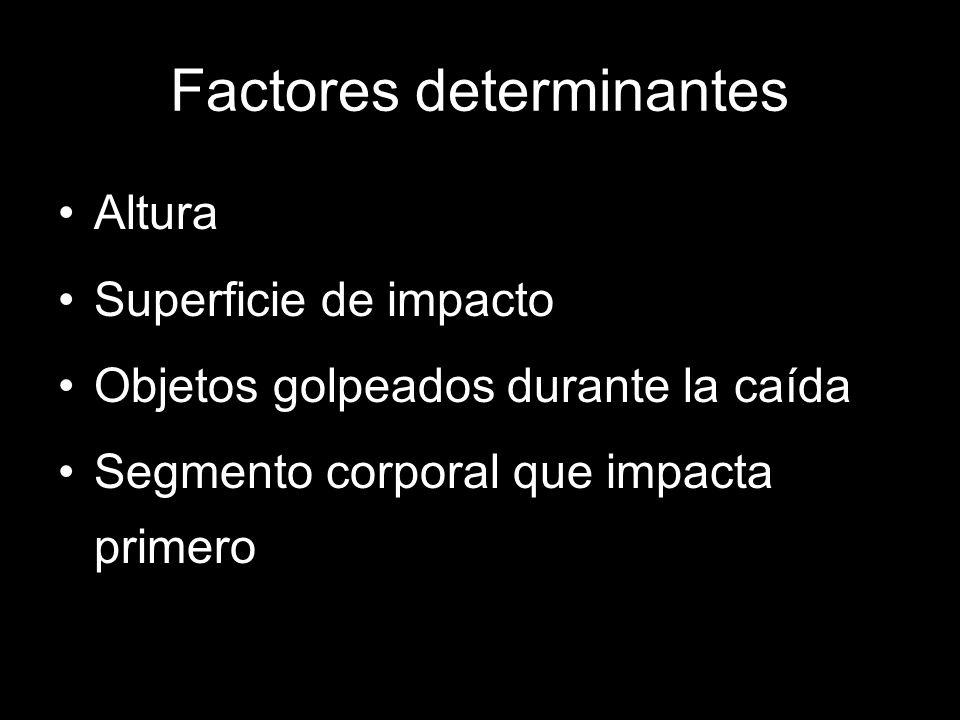 Factores determinantes Altura Superficie de impacto Objetos golpeados durante la caída Segmento corporal que impacta primero