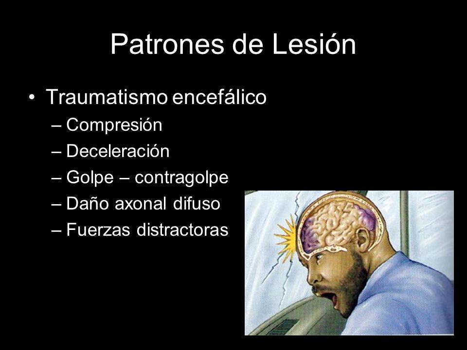 Patrones de Lesión Traumatismo encefálico –Compresión –Deceleración –Golpe – contragolpe –Daño axonal difuso –Fuerzas distractoras