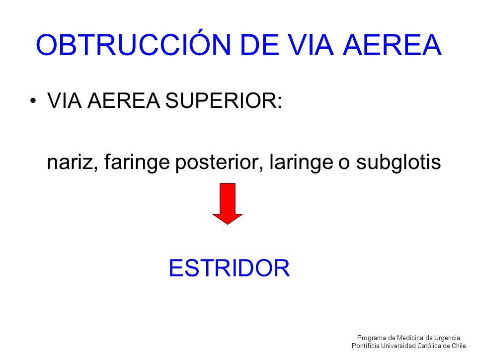 OBTRUCCIÓN DE VIA AEREA VIA AEREA SUPERIOR: nariz, faringe posterior, laringe o subglotis ESTRIDOR Programa de Medicina de Urgencia Pontificia Univers