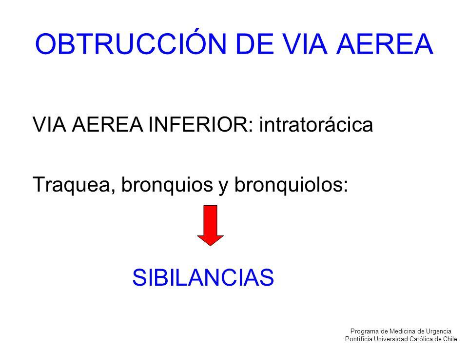 OBTRUCCIÓN DE VIA AEREA VIA AEREA INFERIOR: intratorácica Traquea, bronquios y bronquiolos: SIBILANCIAS Programa de Medicina de Urgencia Pontificia Un