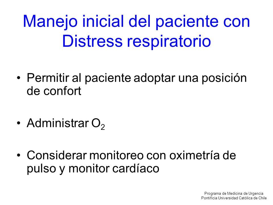 Manejo inicial del paciente con Distress respiratorio Permitir al paciente adoptar una posición de confort Administrar O 2 Considerar monitoreo con ox
