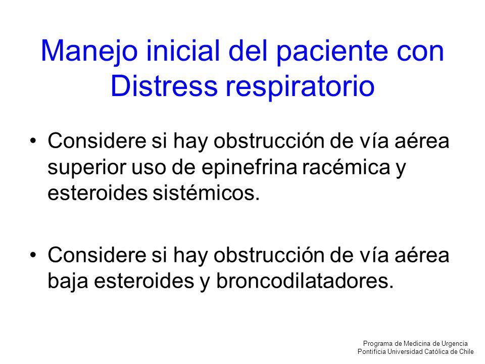 Manejo inicial del paciente con Distress respiratorio Considere si hay obstrucción de vía aérea superior uso de epinefrina racémica y esteroides sisté