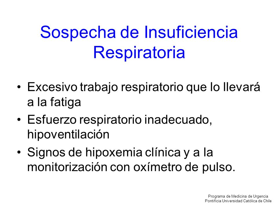 Sospecha de Insuficiencia Respiratoria Excesivo trabajo respiratorio que lo llevará a la fatiga Esfuerzo respiratorio inadecuado, hipoventilación Sign