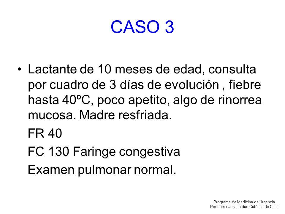 CASO 3 Lactante de 10 meses de edad, consulta por cuadro de 3 días de evolución, fiebre hasta 40ºC, poco apetito, algo de rinorrea mucosa. Madre resfr