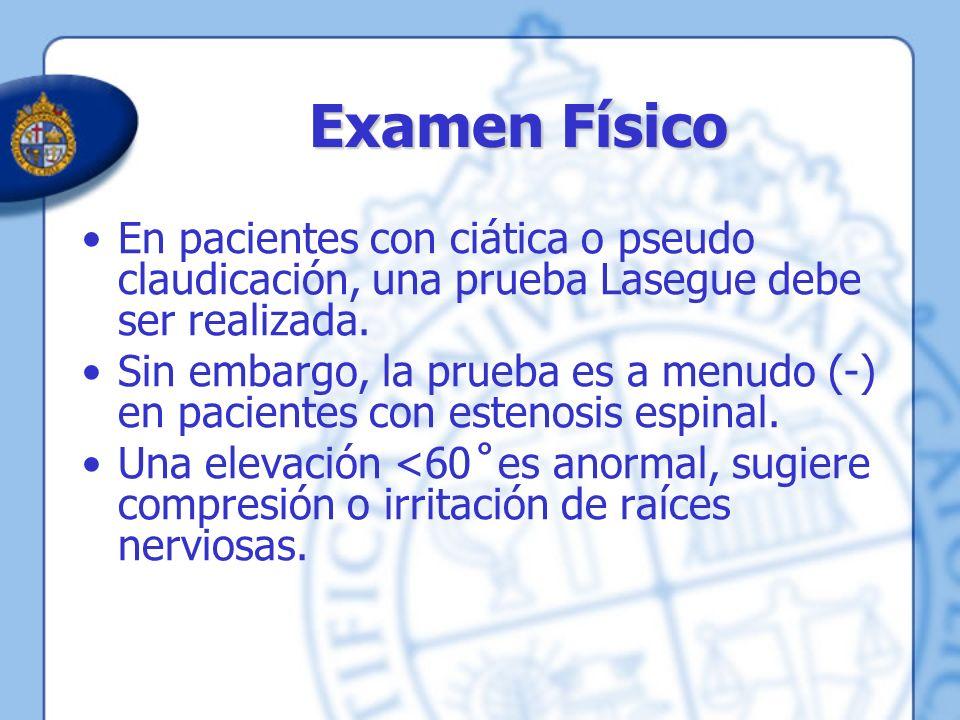 Examen Físico En pacientes con ciática o pseudo claudicación, una prueba Lasegue debe ser realizada. Sin embargo, la prueba es a menudo (-) en pacient