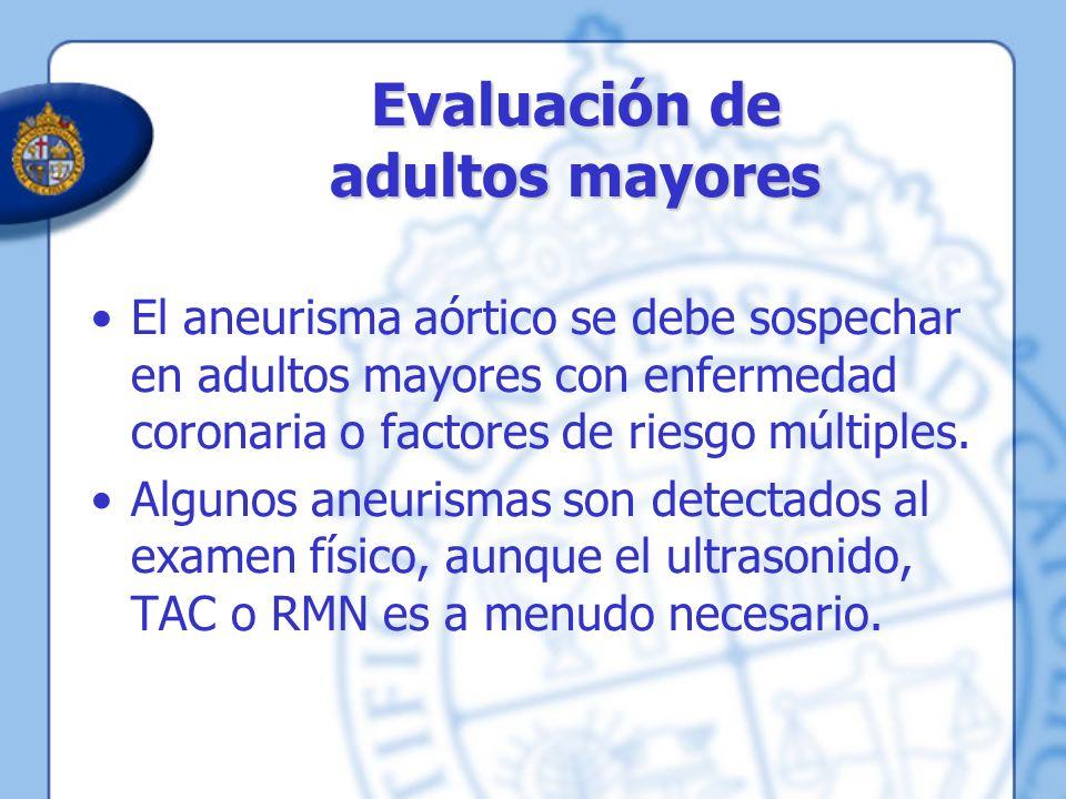 Evaluación de adultos mayores El aneurisma aórtico se debe sospechar en adultos mayores con enfermedad coronaria o factores de riesgo múltiples. Algun