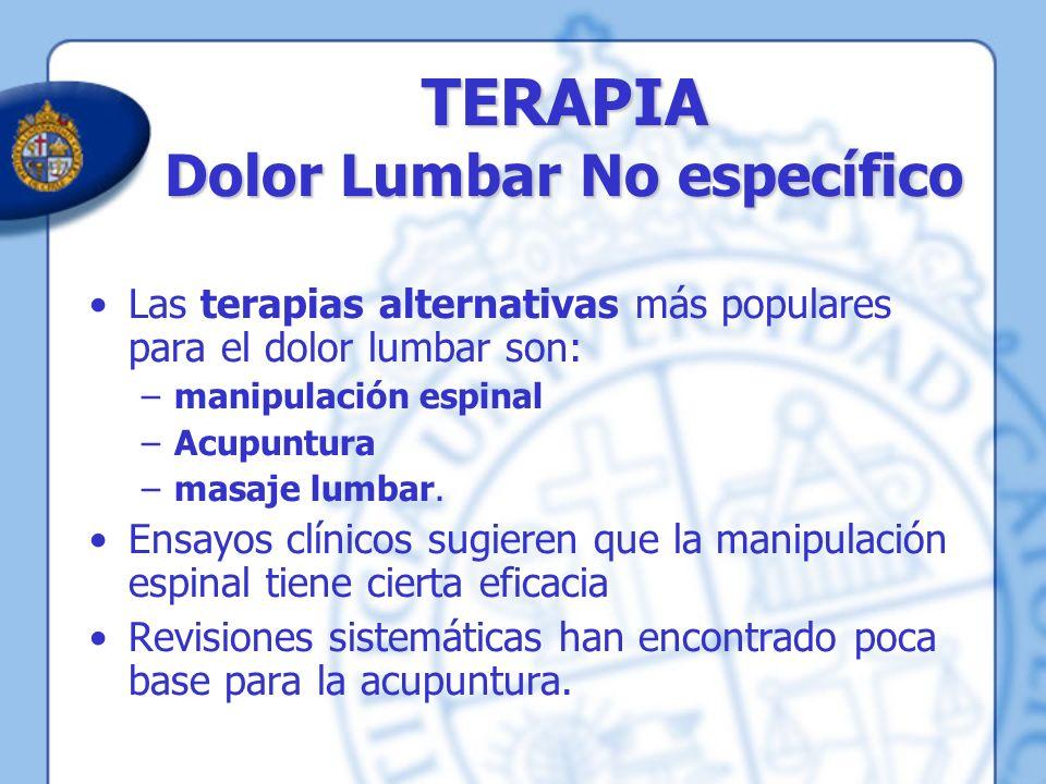 TERAPIA Dolor Lumbar No específico Las terapias alternativas más populares para el dolor lumbar son: –manipulación espinal –Acupuntura –masaje lumbar.