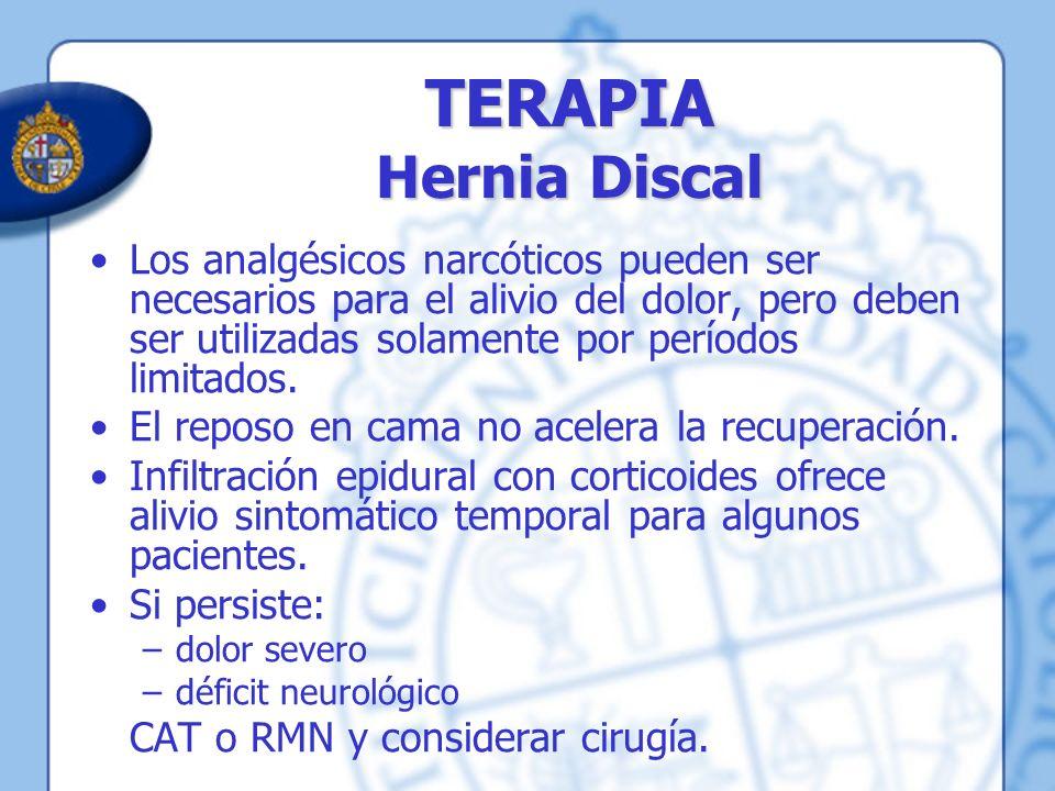 TERAPIA Hernia Discal Los analgésicos narcóticos pueden ser necesarios para el alivio del dolor, pero deben ser utilizadas solamente por períodos limi