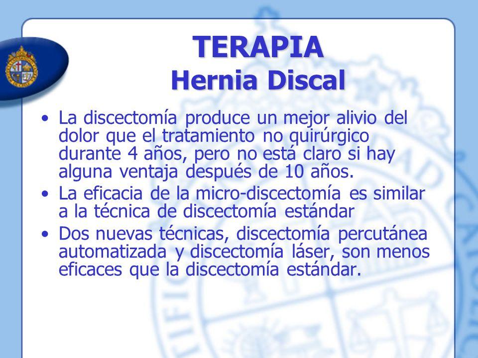 TERAPIA Hernia Discal La discectomía produce un mejor alivio del dolor que el tratamiento no quirúrgico durante 4 años, pero no está claro si hay algu