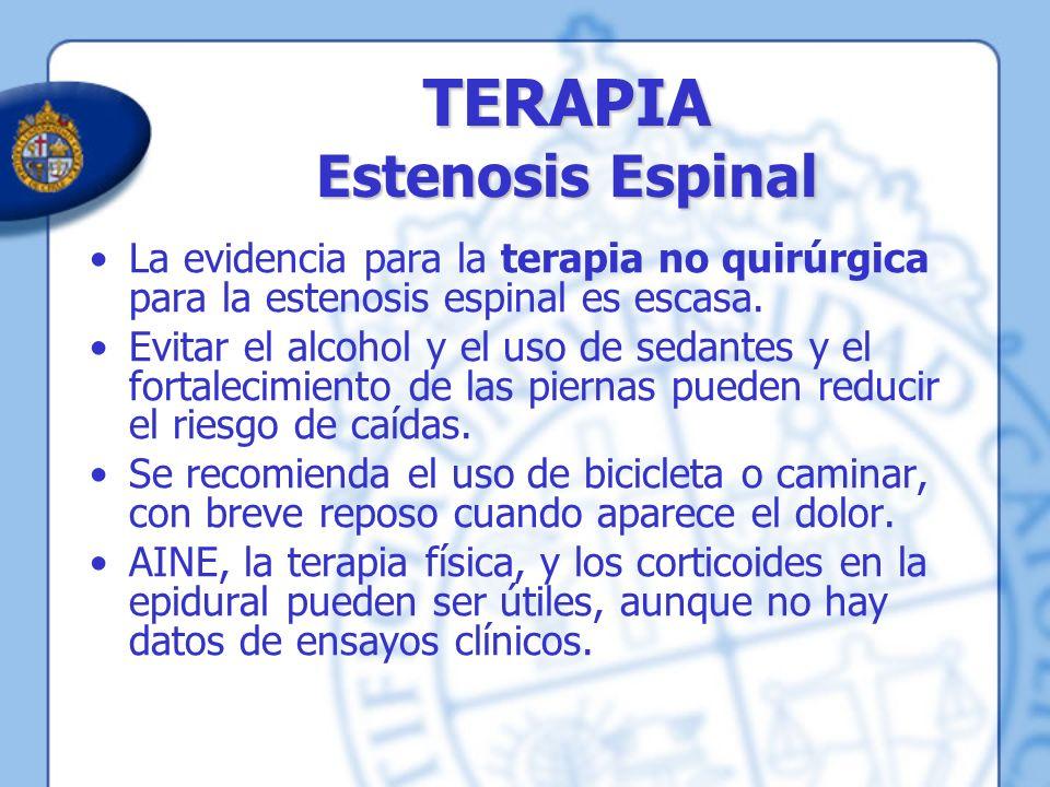 TERAPIA Estenosis Espinal La evidencia para la terapia no quirúrgica para la estenosis espinal es escasa. Evitar el alcohol y el uso de sedantes y el