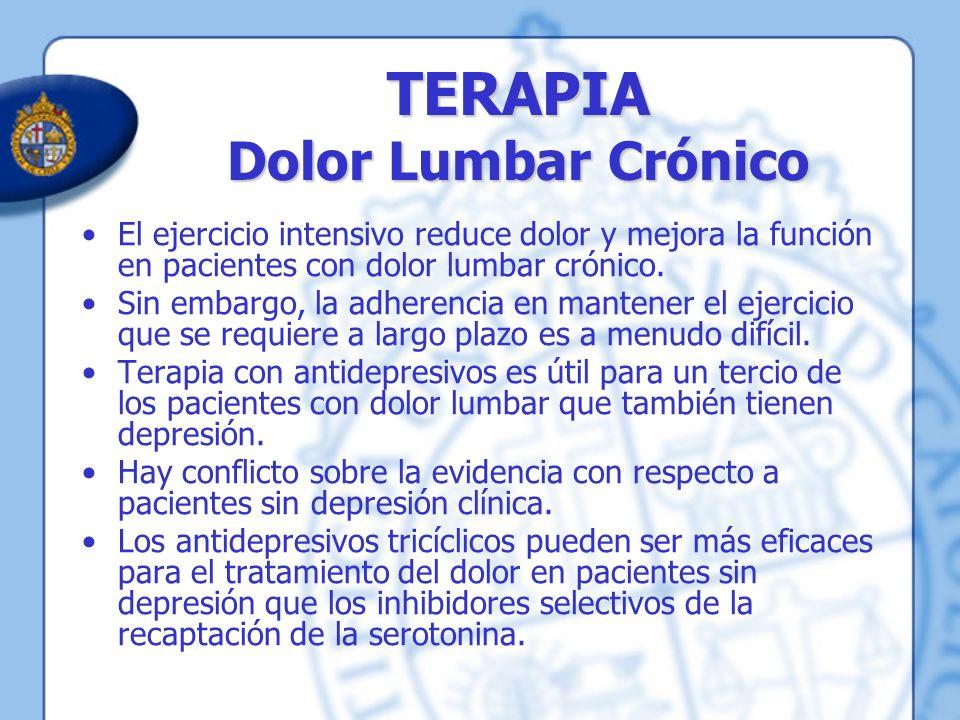 TERAPIA Dolor Lumbar Crónico El ejercicio intensivo reduce dolor y mejora la función en pacientes con dolor lumbar crónico. Sin embargo, la adherencia