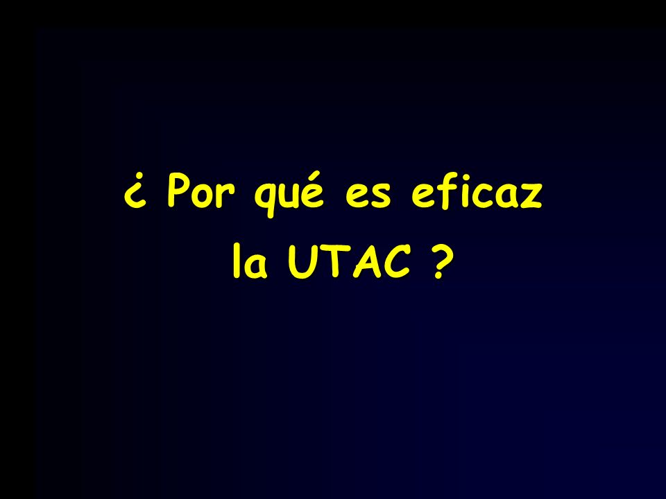 ¿ Por qué es eficaz la UTAC ? la UTAC ?