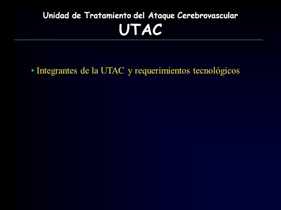 Unidad de Tratamiento del Ataque Cerebrovascular UTAC UTAC Integrantes de la UTAC y requerimientos tecnológicos