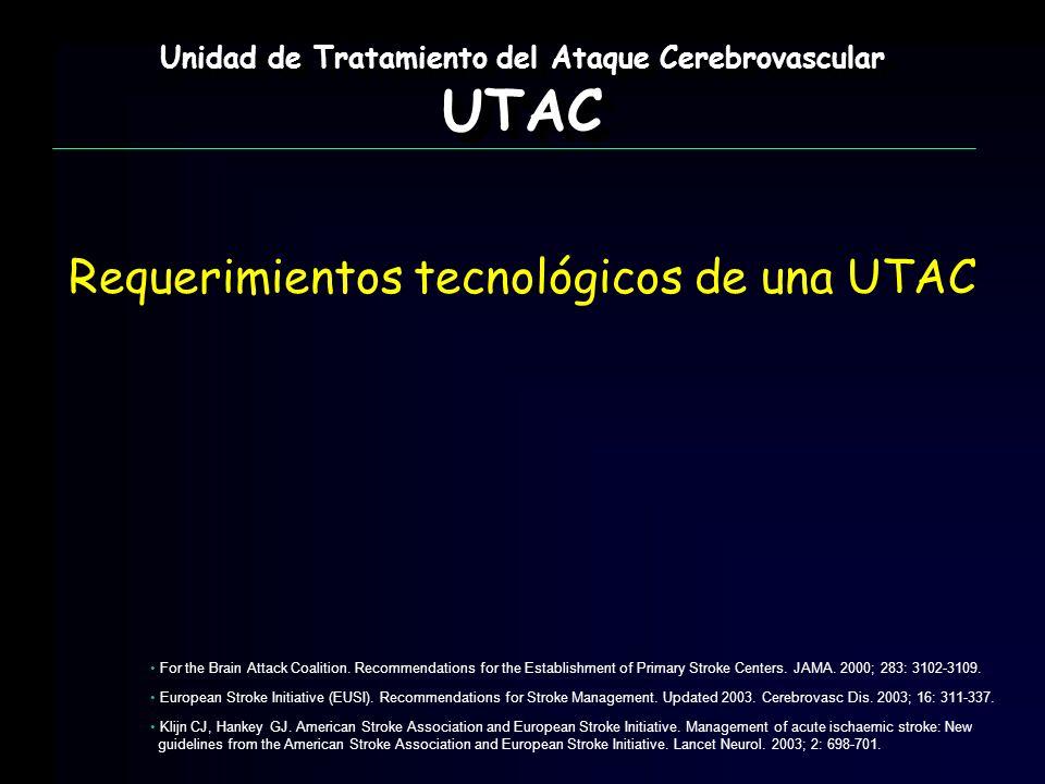 Unidad de Tratamiento del Ataque Cerebrovascular UTAC UTAC Requerimientos tecnológicos de una UTAC For the Brain Attack Coalition. Recommendations for